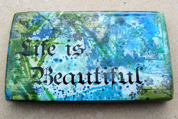 Life is beautiful Inspiring Art by Anna Pereira